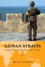 Taiwan Straits : Crisis in Asia and the Role of the U.S. Navy - Bruce A. Elleman