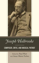 Joseph Holbrooke : Composer, Critic, and Musical Patriot