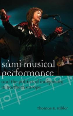 Sami Musical Performance and the Politics of Indigeneity in Northern Europe - Thomas R. Hilder