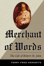 Merchant of Words : The Life of Robert St. John - Terry Fred Horowitz