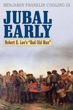 Jubal Early : Robert E. Lee's Bad Old Man - Benjamin Franklin, III Cooling