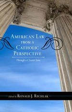 American Law from a Catholic Perspective : Through a Clearer Lens