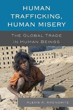 Human Trafficking, Human Misery : The Global Trade in Human Beings - Alexis A. Aronowitz