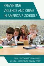 Preventing Violence and Crime in America's Schools : From Put-Downs to Lock-Downs - William L. Lassiter