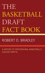 The Basketball Draft Fact Book : A History of Professional Basketball's College Drafts - Robert D. Bradley