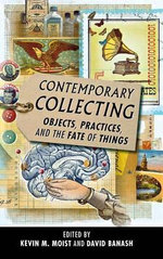 Contemporary Collecting : Objects, Practices, and the Fate of Things