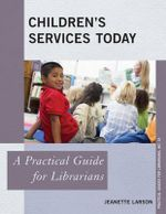 Children's Services Today : A Practical Guide for Librarians - Jeanette Larson