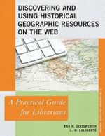 Discovering and Using Historical Geographic Resources on the Web : A Practical Guide for Librarians - Eva Dodsworth