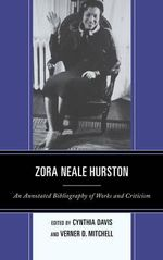 Zora Neale Hurston : An Annotated Bibliography of Works and Criticism - Cynthia Davis