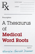 A Thesaurus of Medical Word Roots - Horace Gerald Danner