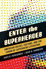 Enter the Superheroes : American Values, Culture, and the Canon of Superhero Literature - Alex S. Romagnoli