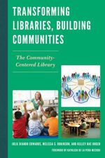 Transforming Libraries, Building Communities : The Community-Centered Library - Julie Biando Edwards