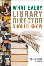 What Every Library Director Should Know - Susan Carol Curzon