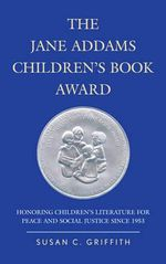 The Jane Addams Children's Book Award : Honoring Children's Literature for Peace and Social Justice Since 1953 - Susan C. Griffith