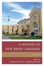 A History of New Jersey Libraries, 1997-2012 - Christine M. Keresztury