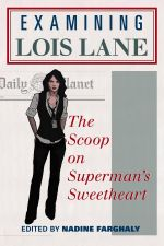 Examining Lois Lane : The Scoop on Superman's Sweetheart
