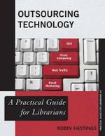 Outsourcing Technology : A Practical Guide for Librarians - Robin M. Hastings