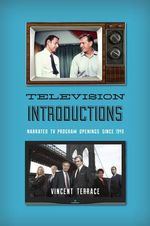 Television Introductions : Narrated TV Program Openings Since 1949 - Vincent Terrace
