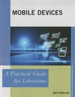 Mobile Devices : A Practical Guide for Librarians - Ben Rawlins