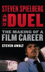 Steven Spielberg and Duel : The Making of a Film Career - Steven Awalt