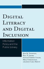 Digital Literacy and Digital Inclusion : Information Policy and the Public Library - Kim Mitzo Thompson