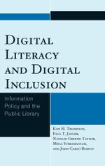 Digital Literacy and Digital Inclusion : Information Policy and the Public Library - Kim M. Thompson