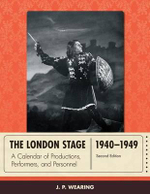 The London Stage 1940-1949 : A Calendar of Productions, Performers, and Personnel - J. P. Wearing