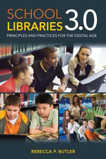 School Libraries 3.0 : Principles and Practices for the Digital Age - Rebecca P. Butler