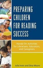 Preparing Children for Reading Success : Hands-On Activities for Librarians, Educators, and Caregivers - Julia F. Irwin