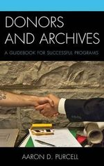 Donors and Archives : A Guidebook for Successful Programs - Aaron D. Purcell