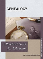 Genealogy : A Practical Guide for Librarians - Katherine Pennavaria