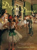 Degas and the Dance : The Painter and the Petits Rats, Perfecting their Art - Susan Goldman Rubin