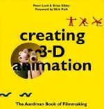 Creating 3-D Animation : The Aardman Book of Filmmaking - Peter Lord