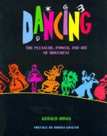 Dancing : The Pleasure, Power, and Art of Movement - Gerald Jonas