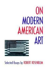 On Modern American Art : Selected Essays - Robert Rosenblum