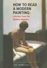 How to Read a Modern Painting : Understanding and Enjoying the Modern Masters - Jon Thompson