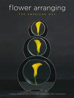 Flower Arranging the American Way : A World Association of Flower Arrangers Book - Nancy D'Oench