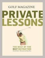 Golf Magazine :  Private Lessons : The Best of the Best Instruction - David Dusek