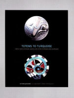 Totems to Turquoise : Native North American Jewelry Arts of the Northwest and Southwest