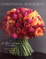 Sensational Bouquets by Christian Tortu : Arrangements by a Master Floral Designer - Sylvain Thomas