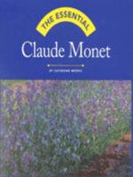 Claude Monet : Essential Series - Catherine J. Morris