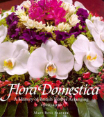 Flora Domestica : A History of British Flower Arranging 1500-1930 - Mary Rose Blacker