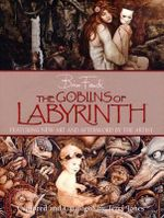 The Goblins of Labyrinth : 20th Anniversary Edition - Brian Froud