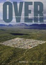 Over : The American Landscape at Tipping Point - Alexander S. MacLean