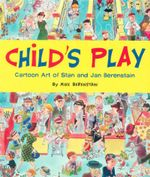 Child's Play : Cartoon Art by Stan and Jan Berenstain - Mike Berenstain