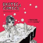 Erotic Comics 2 : A Graphic History from the Liberated '70s to the Internet - Tim Pilcher