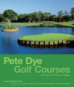 Pete Dye Golf Courses : Fifty Years of Visionary Design - Joel Zuckerman