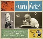 The Art of Harvey Kurtzman : The Mad Genius of Comics - Denis Kitchen
