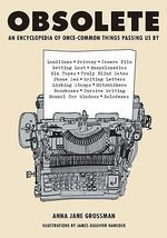 Obsolete : An Encyclopedia of Once-Common Things Passing Us by - Anna Jane Grossman