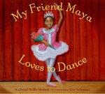 My Friend Maya Loves to Dance - Cheryl Willis Hudson